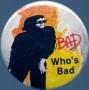 """BAD Era Official 1 2/5"""" Button *Who's Bad* (USA)"""